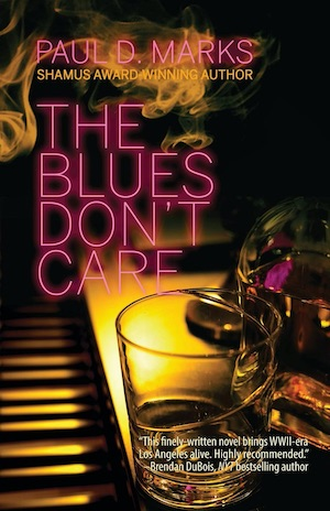 The Blues Don't Care by Paul D Marks