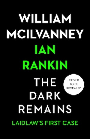 The Dark Remains by William McIlvanney and Ian Rankin front cover
